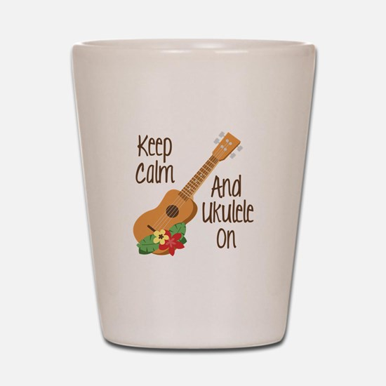keep Calm And Ukulele On Shot Glass