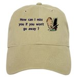 How Can I Miss You...Go Away Cap