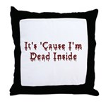 It's 'Cause I'm Dead Inside Throw Pillow