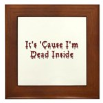 It's 'Cause I'm Dead Inside Framed Tile