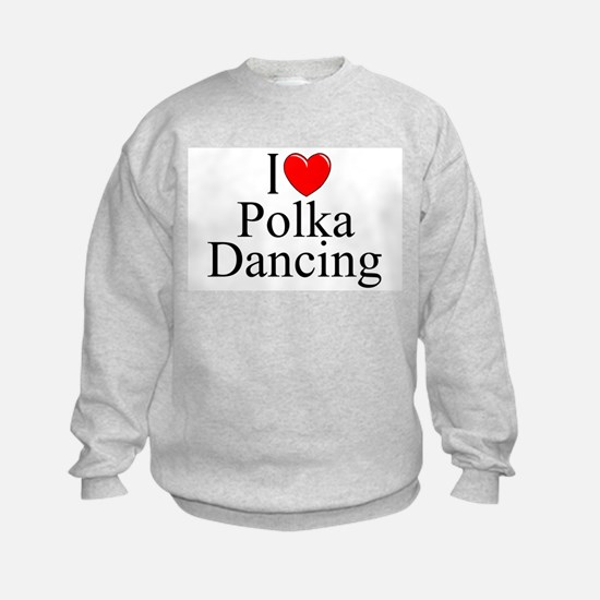 """I Love (Heart) Polka Dancing"" Sweatshirt"