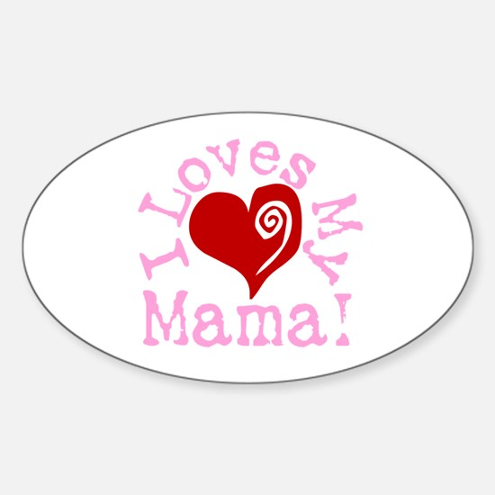 I LOVES My Mama! Oval Decal