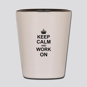 Keep Calm and Work on Shot Glass