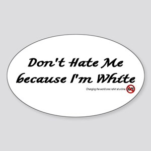 DON'T HATE ME BECAUSE I'M WHITE Oval Sticker