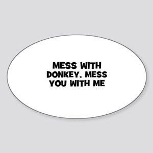 mess with donkey, mess you wi Oval Sticker