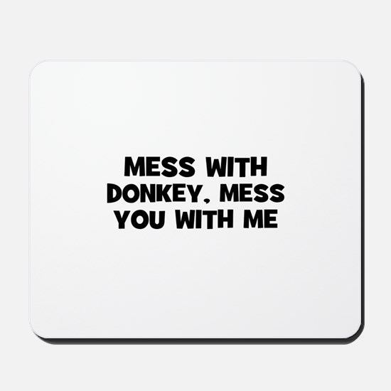 mess with donkey, mess you wi Mousepad