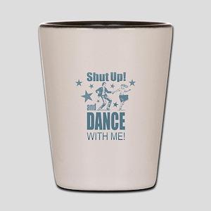 Shut Up and Dance Shot Glass