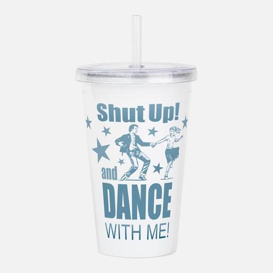 Shut Up and Dance Acrylic Double-wall Tumbler