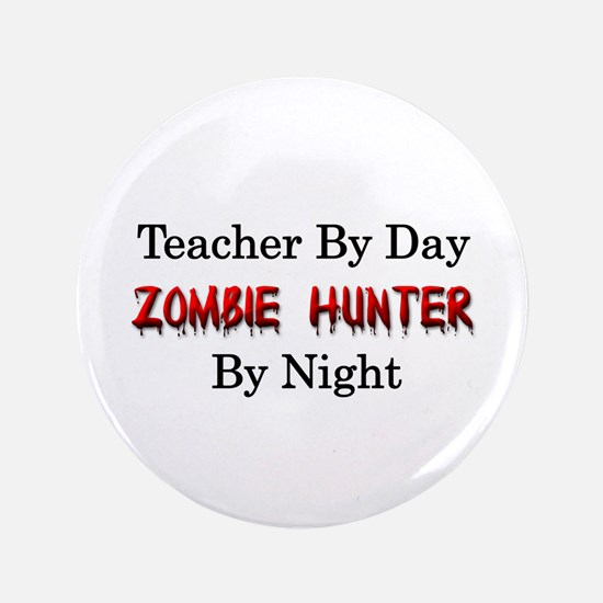 "Teacher/Zombie Hunter 3.5"" Button"