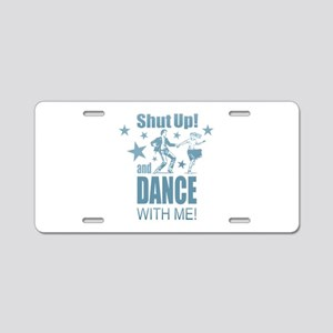 Shut Up and Dance Aluminum License Plate