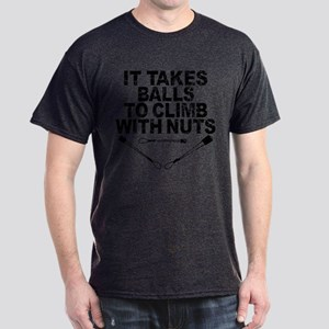 Takes Balls to Climb with Nuts Dark T-Shirt
