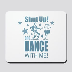 Shut Up and Dance Mousepad