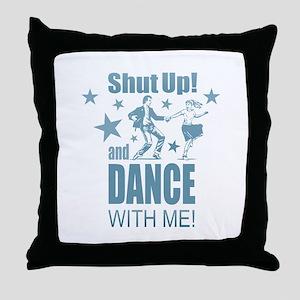 Shut Up and Dance Throw Pillow