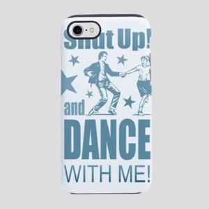 Shut Up and Dance iPhone 7 Tough Case