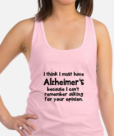 I must have Alzheimer's Racerback Tank Top
