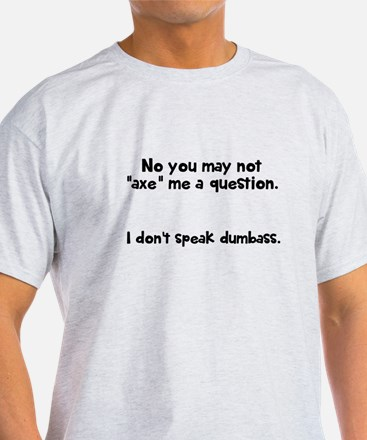 May not axe me a question T-Shirt