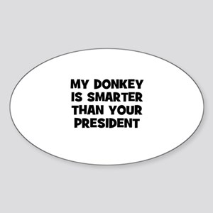 my donkey is smarter than you Oval Sticker