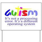 Autism - Its not a processing error Yard Sign