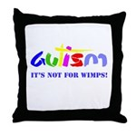 Autism - Its not for wimps! Throw Pillow