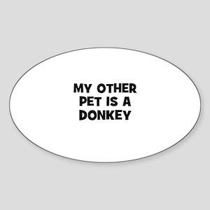 my other pet is a donkey Oval Sticker