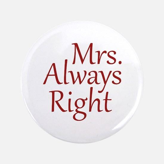 "Mrs. Always Right 3.5"" Button"