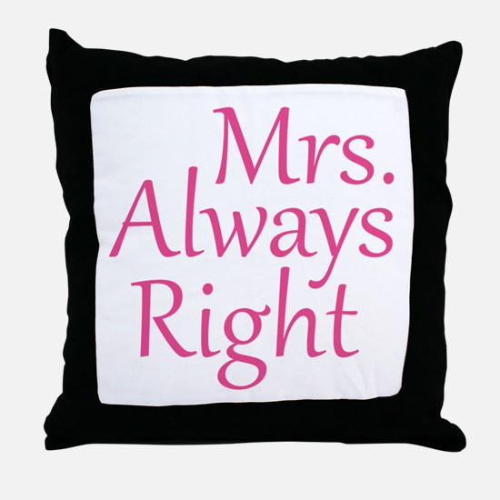 Mrs. Always Right Throw Pillow