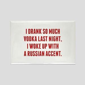 I Drank So Much Vodka Last Night Rectangle Magnet