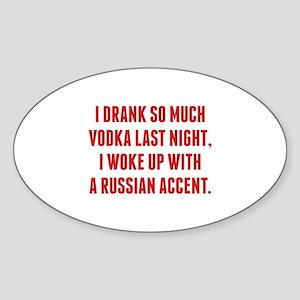 I Drank So Much Vodka Last Night Sticker (Oval)
