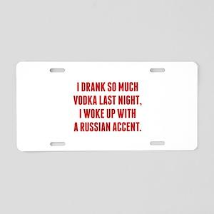 I Drank So Much Vodka Last Night Aluminum License