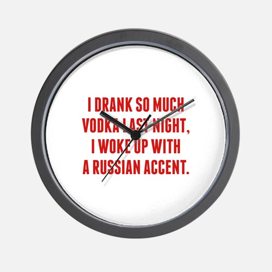 I Drank So Much Vodka Last Night Wall Clock