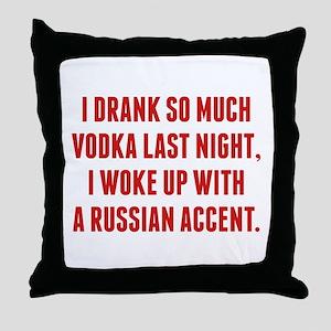 I Drank So Much Vodka Last Night Throw Pillow