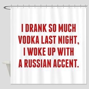 I Drank So Much Vodka Last Night Shower Curtain