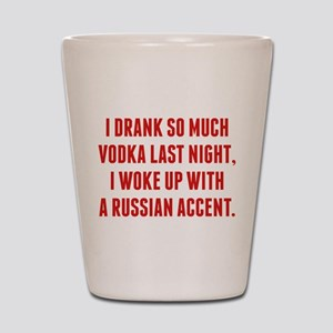 I Drank So Much Vodka Last Night Shot Glass