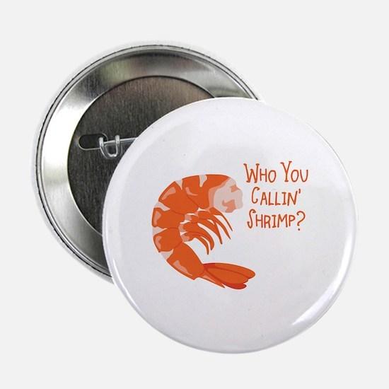 """Who You Callin Shrimp? 2.25"""" Button"""