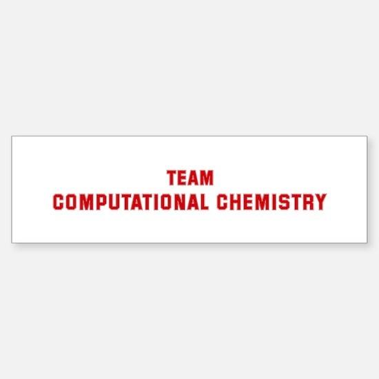 Team COMPUTATIONAL CHEMISTRY Bumper Bumper Bumper Sticker