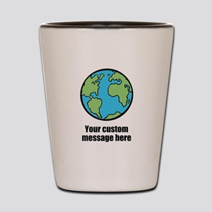 Make your own custom earth message Shot Glass