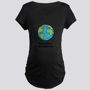 Make your own custom earth message Maternity T-Shi