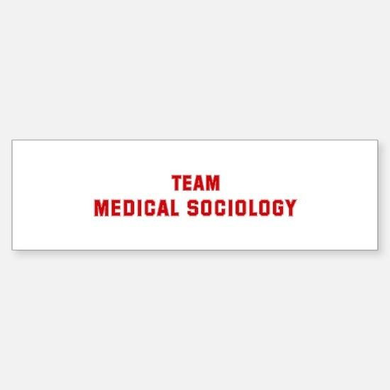 Team MEDICAL SOCIOLOGY Bumper Bumper Stickers