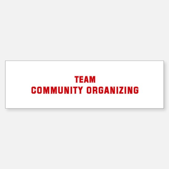 Team COMMUNITY ORGANIZING Bumper Bumper Bumper Sticker