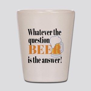 Beer is the Answer! Shot Glass