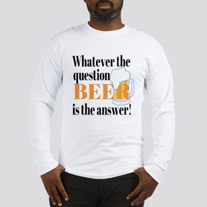 Beer is the Answer! Long Sleeve T-Shirt