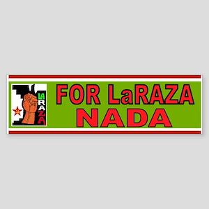 La Raza Nada Sticker (Bumper)