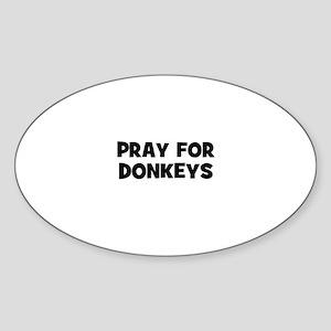 pray for donkeys Oval Sticker