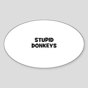 stupid donkeys Oval Sticker