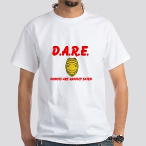 DARE Donuts Are Rapidly Eaten White T-Shirt