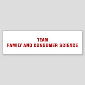 Team FAMILY AND CONSUMER SCIE Bumper Sticker
