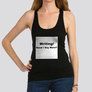 Writing! Need I Say More? Racerback Tank Top