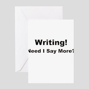 Writing! Need I Say More? Greeting Card