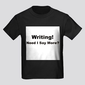 Writing! Need I Say More? Kids Dark T-Shirt