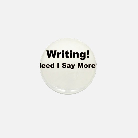Writing! Need I Say More? Mini Button